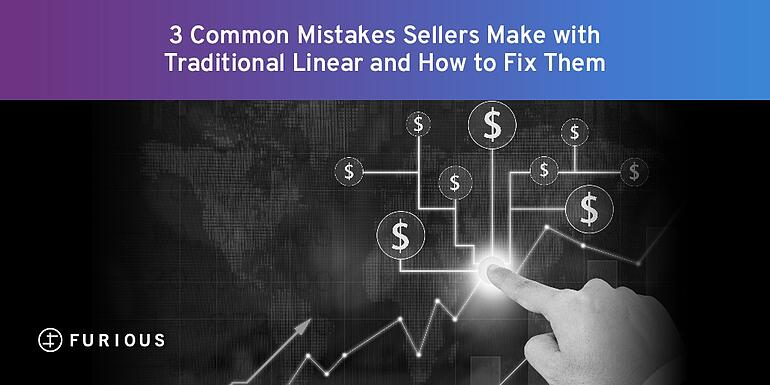3 Common Mistakes Sellers Make with Traditional Linear and How to Fix Them