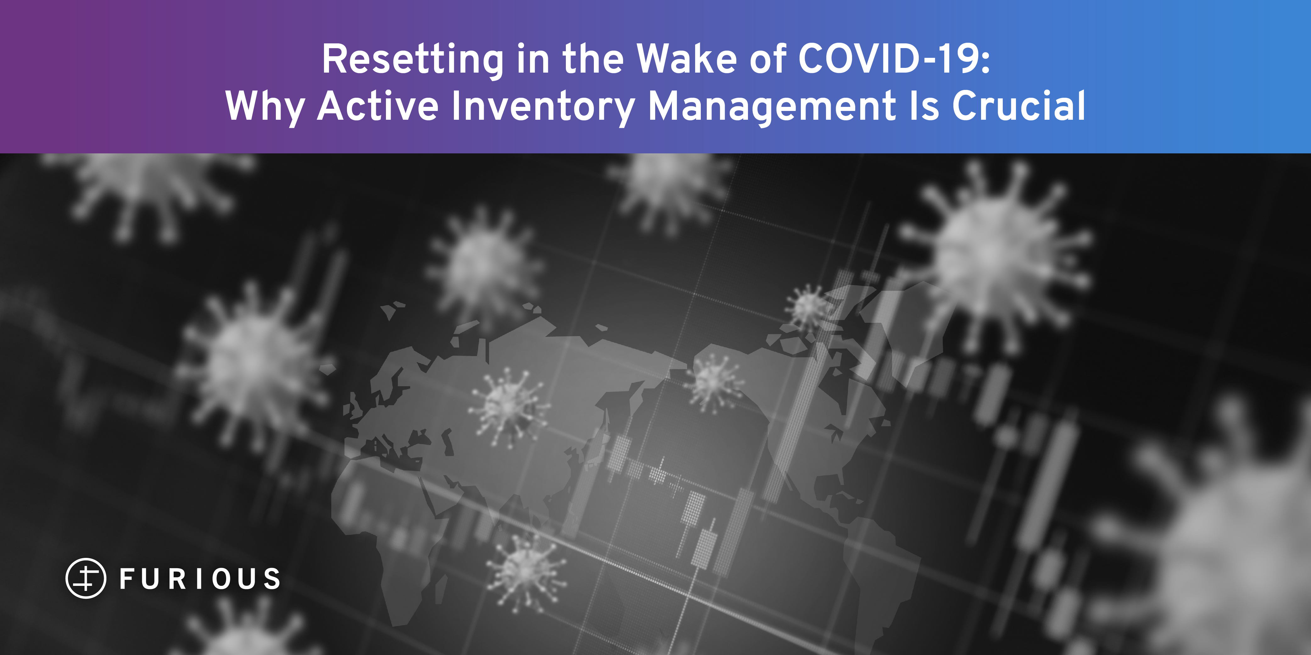 Resetting in the Wake of COVID-19: Why Active Inventory Management Is Crucial