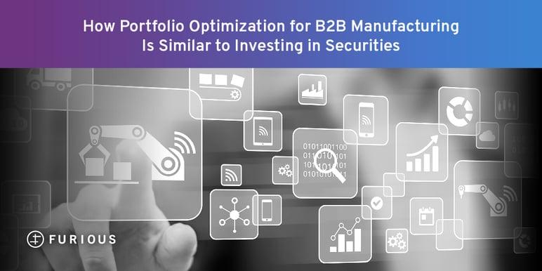 Hoe Portfolio Optimization for B2B Manufacturing is Similar to Investing