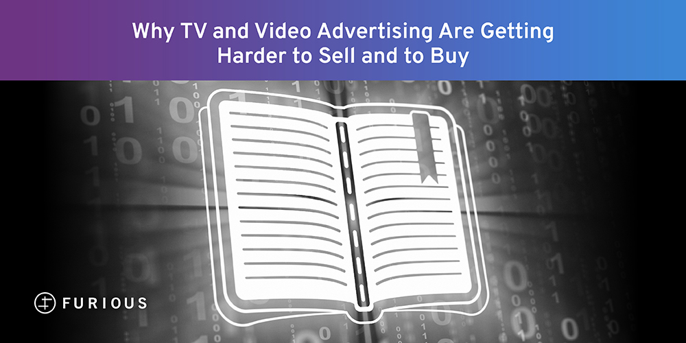 Why TV and Video Advertising are Getting Harder to Sell and Buy