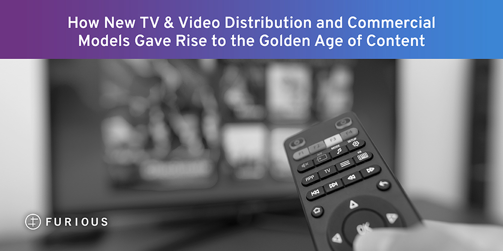 How New TV and Video Distribution and Commercial Models Gave Rise to the Golden Age of Content
