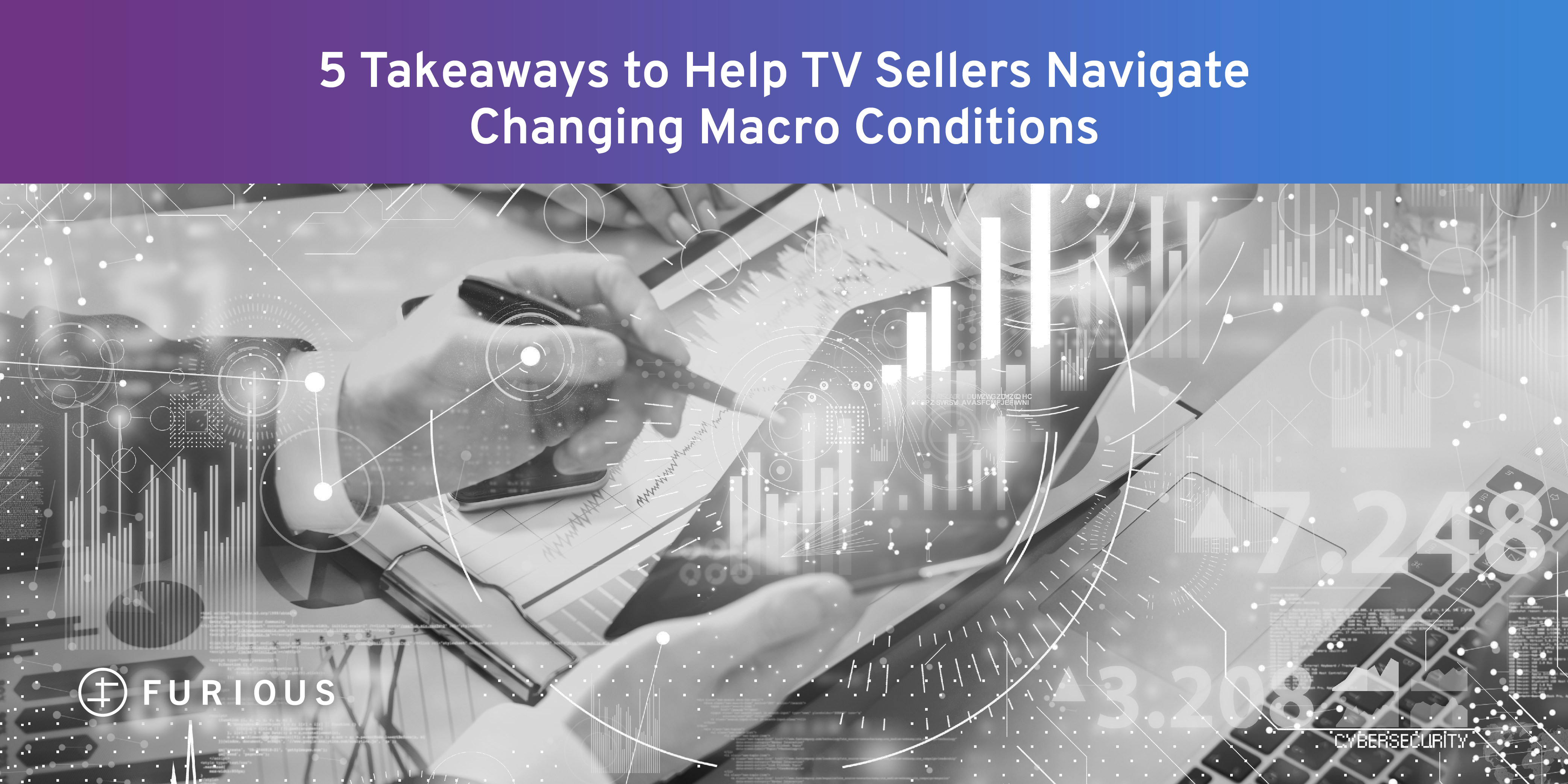 5 Takeaways to Help TV Sellers Navigate Changing Macro Conditions