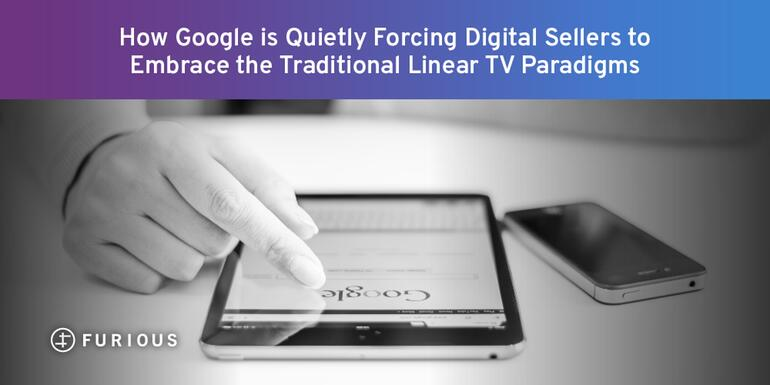 How Google Is Quietly Forcing Digital Sellers to Embrace Traditional Linear TV Paradigms
