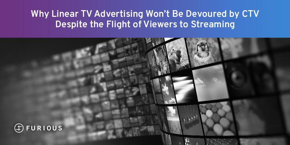Why Linear TV Advertising Won't Be Devoured by CTV Despite the Flight of Viewers to Streaming