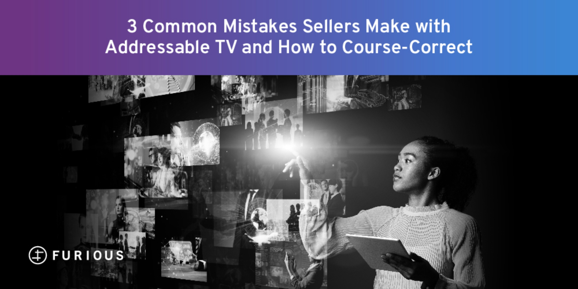 3 Common Mistakes Sellers Make with Addressable TV and How to Course-Correct