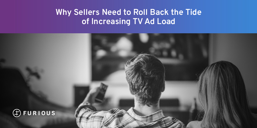 Why Sellers Need to Roll Back the Tide of Increasing TV Ad Loads
