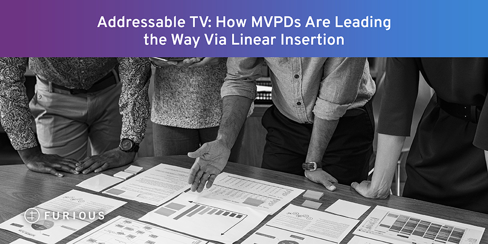 Addressable TV: How MVPDs Are Leading the Way Via Linear Insertion